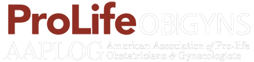 Prolife OBGYNS – AAPLOG – American Association of Pro-life Obstetricians & Gynecologists